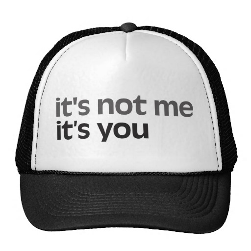 Its_not_me_its_you_hat